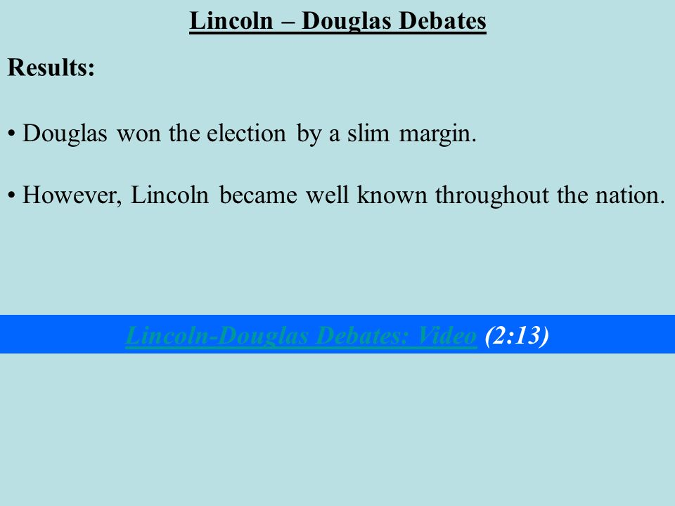 Lincoln – Douglas Debates Lincoln-Douglas Debates: Video (2:13)