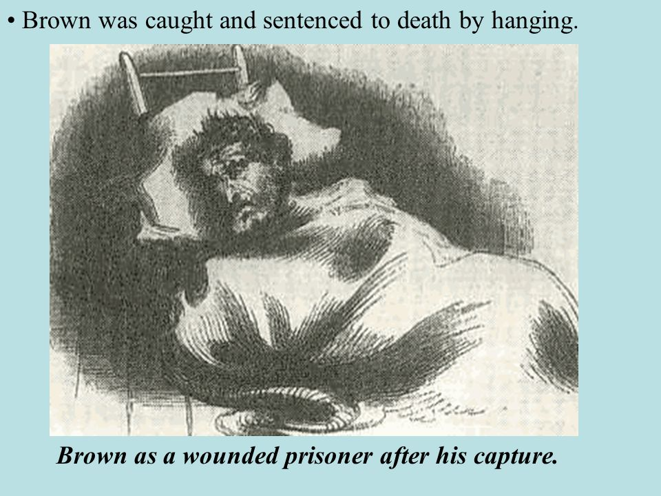 • Brown was caught and sentenced to death by hanging.