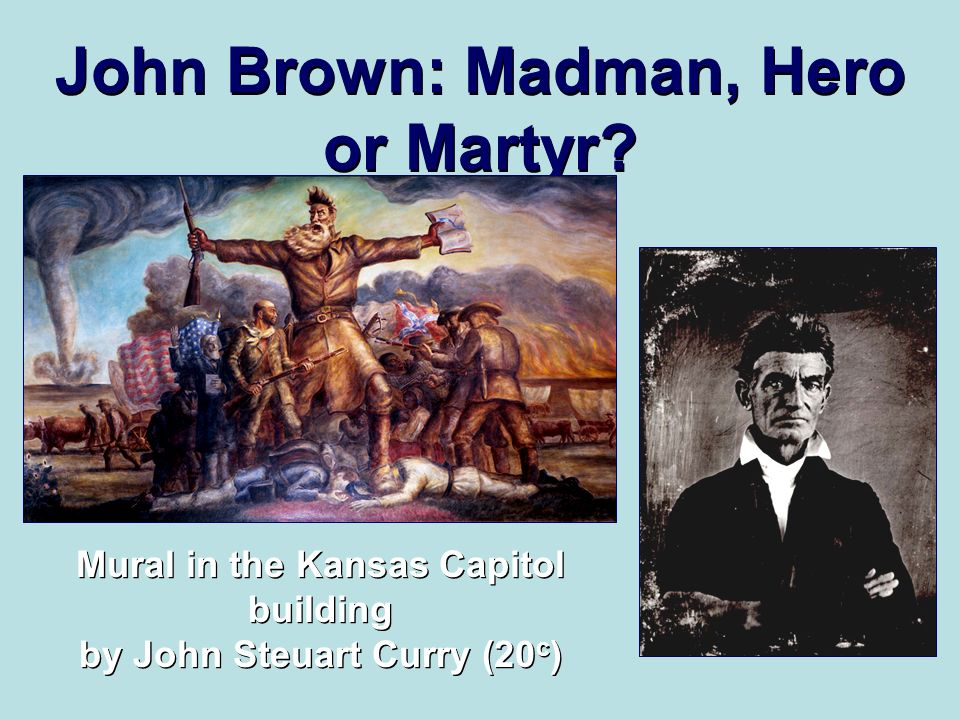 John Brown: Madman, Hero or Martyr