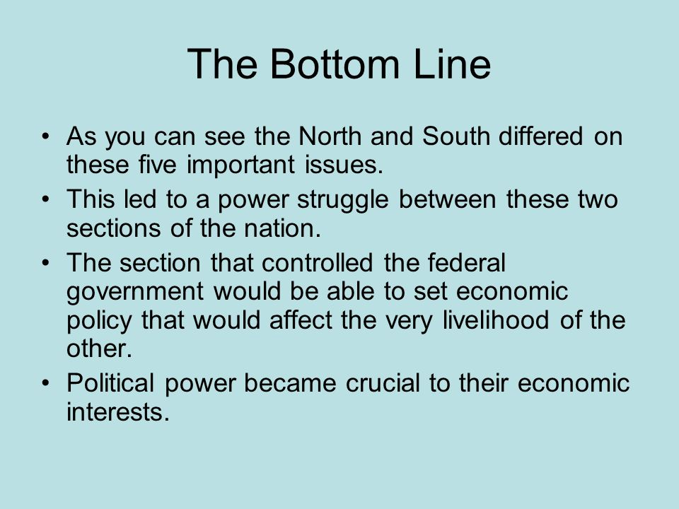 The Bottom Line As you can see the North and South differed on these five important issues.