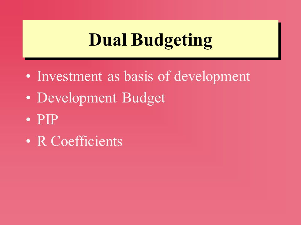 Dual Budgeting Investment as basis of development Development Budget