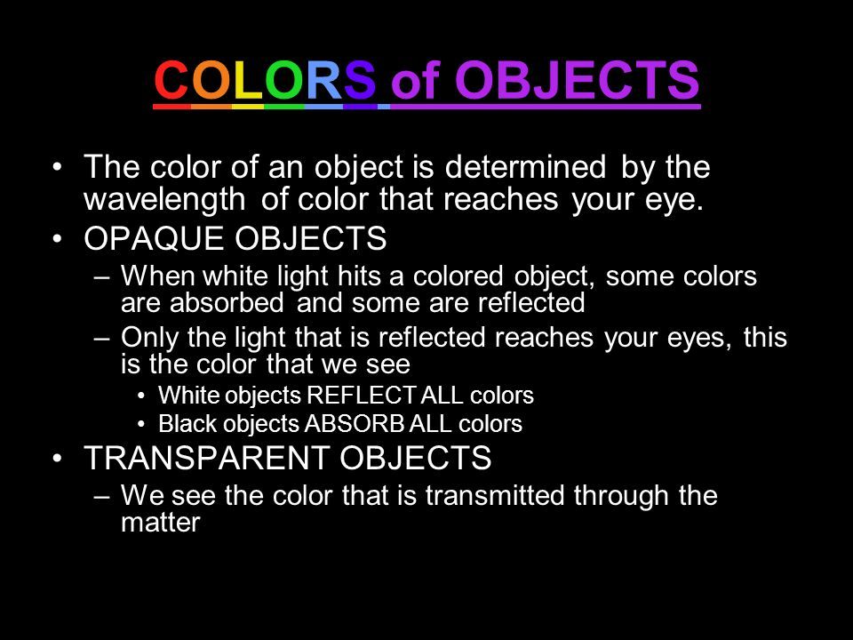 COLORS of OBJECTS The color of an object is determined by the wavelength of color that reaches your eye.