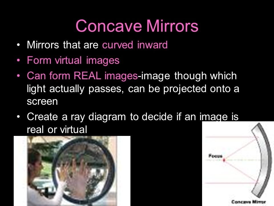 Concave Mirrors Mirrors that are curved inward Form virtual images