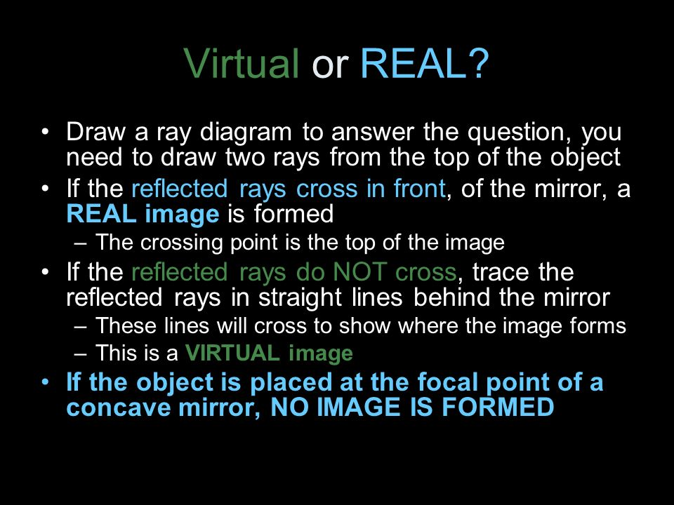 Virtual or REAL Draw a ray diagram to answer the question, you need to draw two rays from the top of the object.