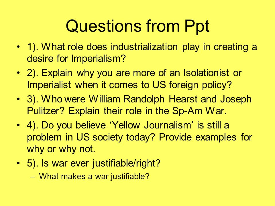 Questions from Ppt 1). What role does industrialization play in creating a desire for Imperialism