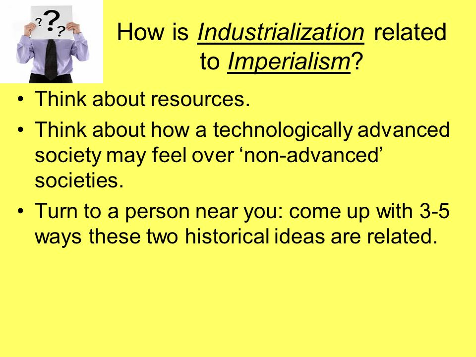 How is Industrialization related to Imperialism