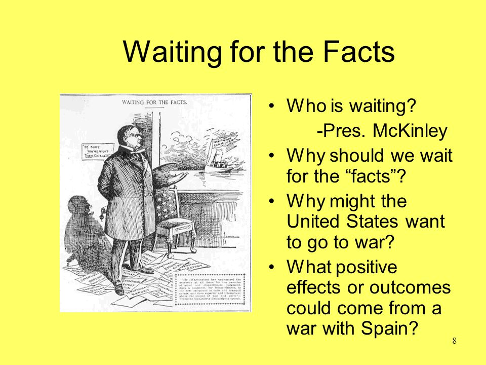 Waiting for the Facts Who is waiting -Pres. McKinley