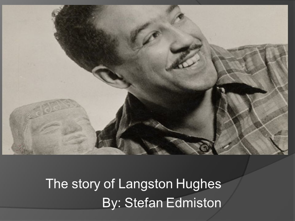 The story of Langston Hughes By: Stefan Edmiston
