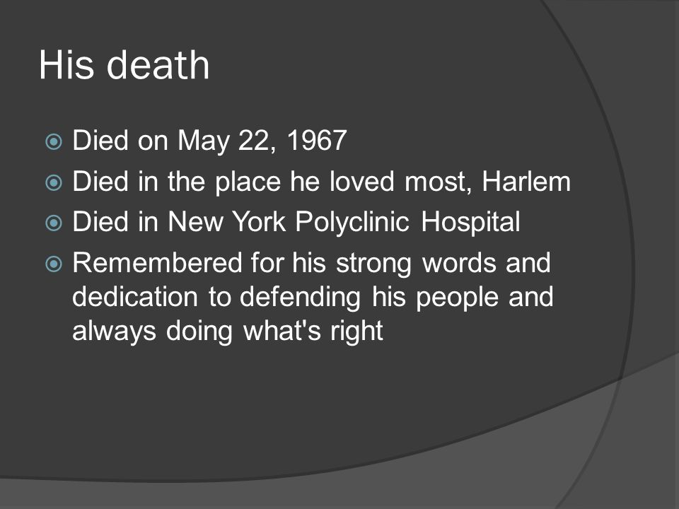 His death Died on May 22, 1967 Died in the place he loved most, Harlem