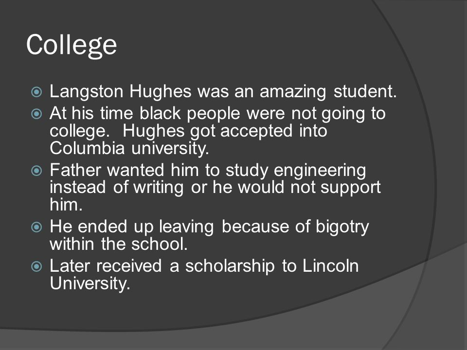 College Langston Hughes was an amazing student.