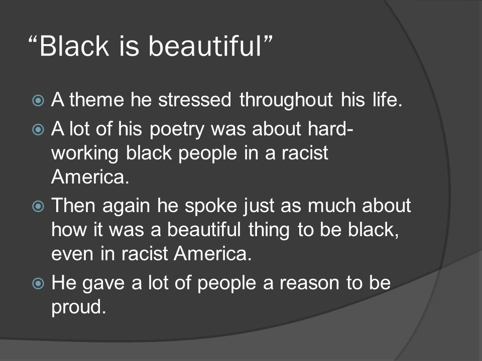 Black is beautiful A theme he stressed throughout his life.
