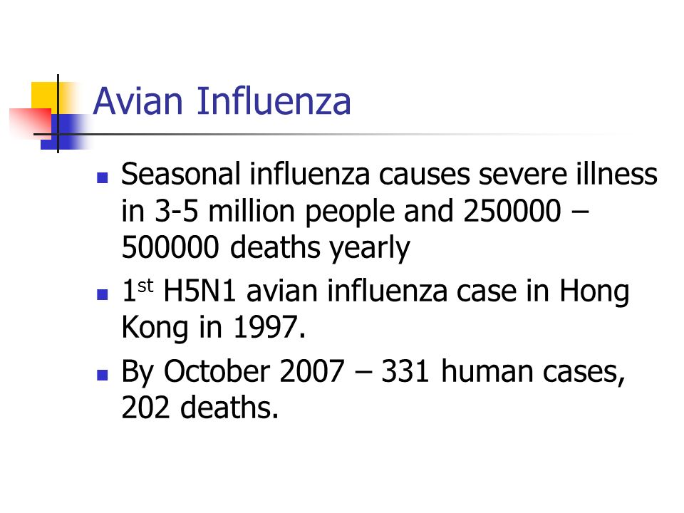 Avian Influenza Seasonal influenza causes severe illness in 3-5 million people and 250000 – 500000 deaths yearly.