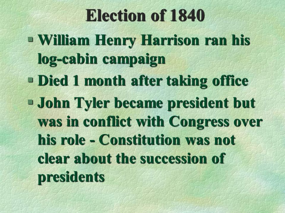 Election of 1840 William Henry Harrison ran his log-cabin campaign