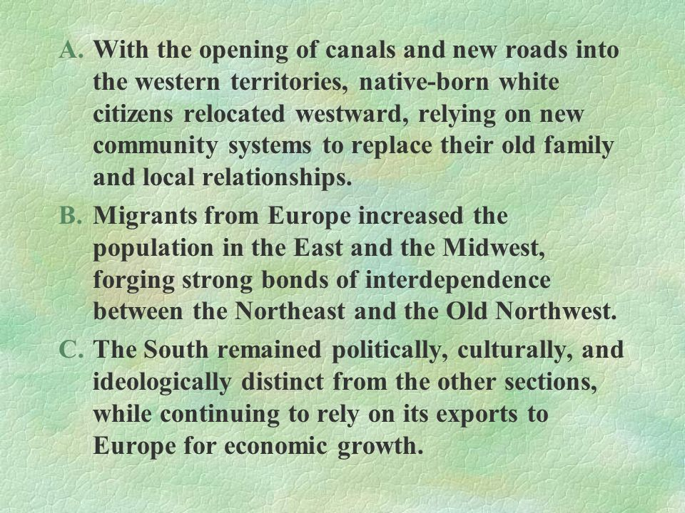 With the opening of canals and new roads into the western territories, native-born white citizens relocated westward, relying on new community systems to replace their old family and local relationships.