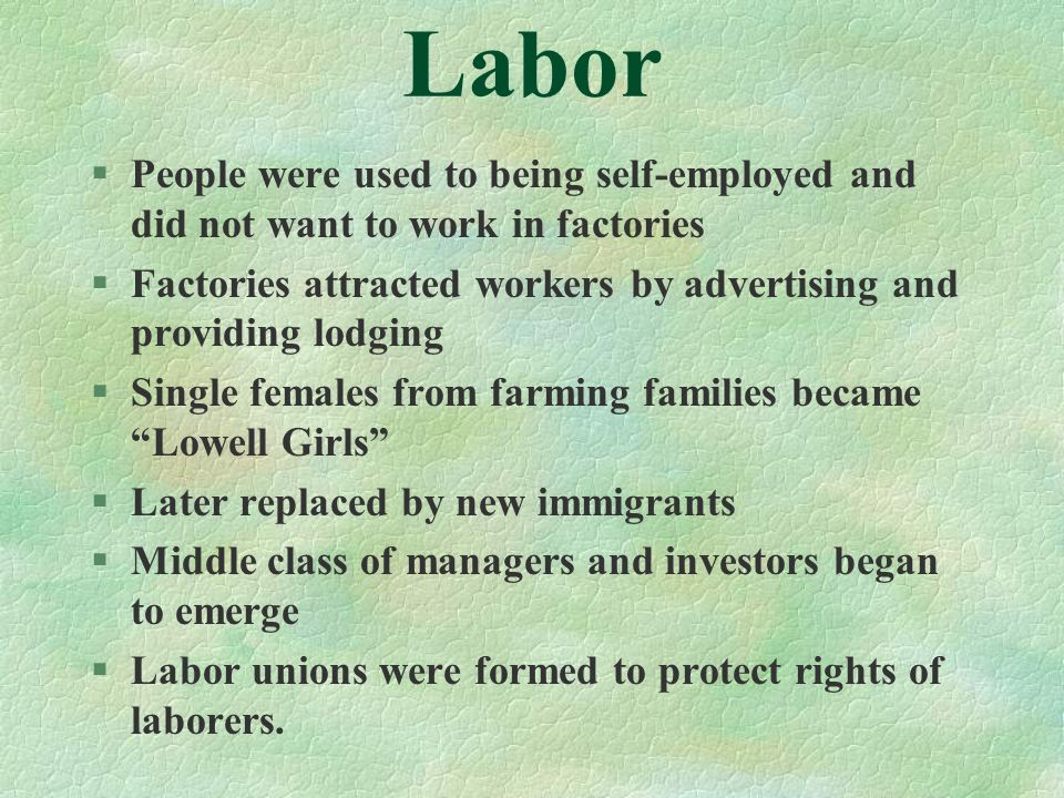 Labor People were used to being self-employed and did not want to work in factories.