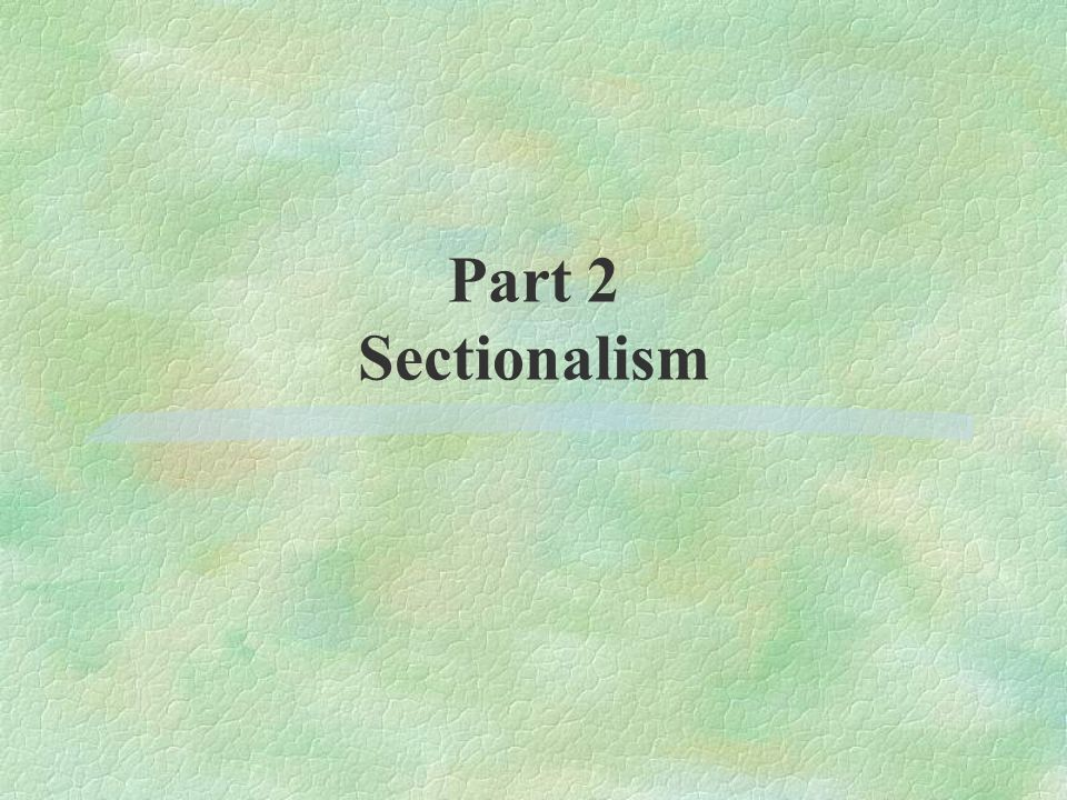 Part 2 Sectionalism