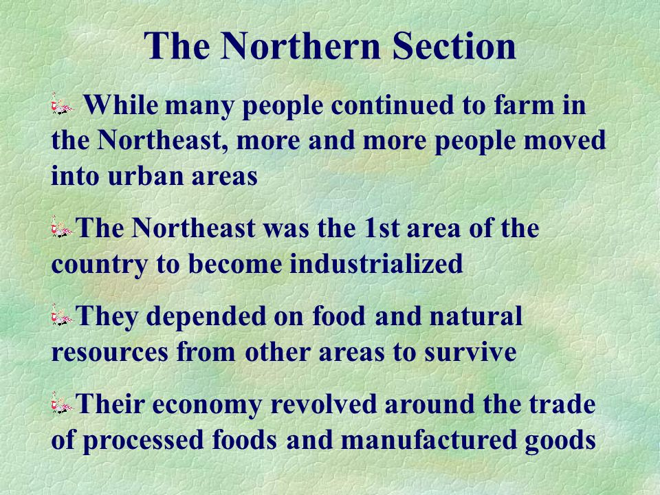 The Northern Section While many people continued to farm in the Northeast, more and more people moved into urban areas.
