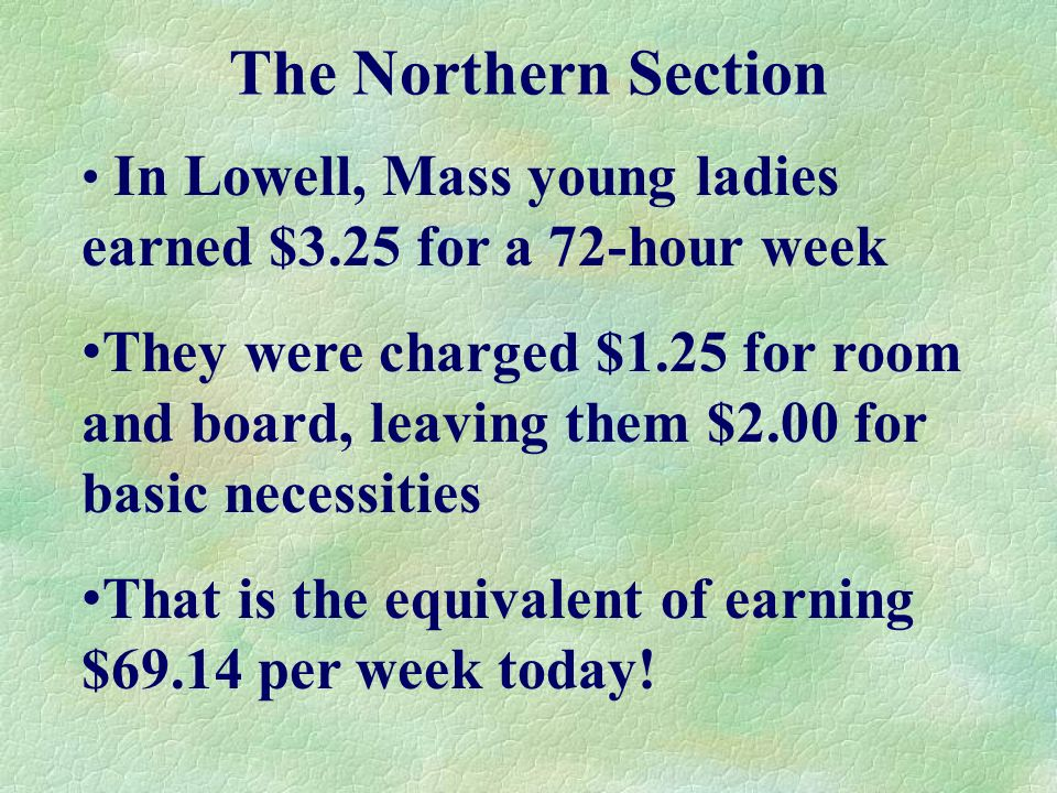 The Northern Section In Lowell, Mass young ladies earned $3.25 for a 72-hour week.