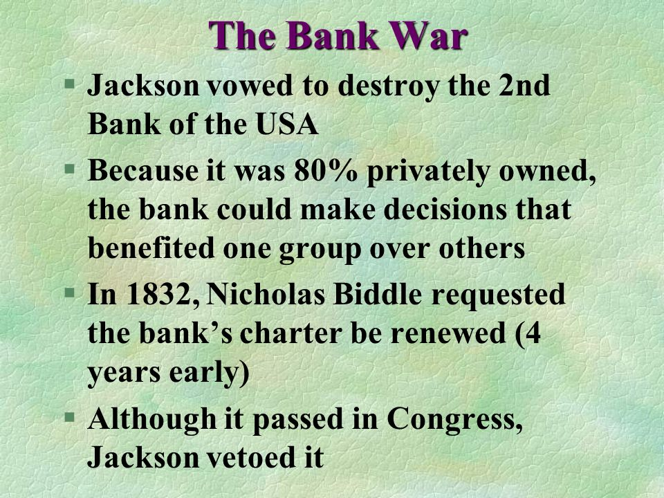 The Bank War Jackson vowed to destroy the 2nd Bank of the USA