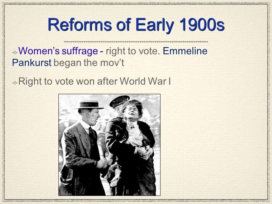 Reforms of Early 1900s Women's suffrage - right to vote.