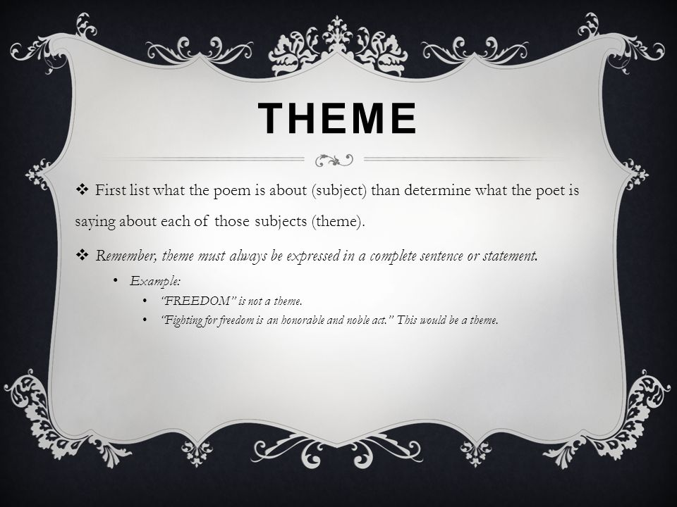 Theme First list what the poem is about (subject) than determine what the poet is saying about each of those subjects (theme).