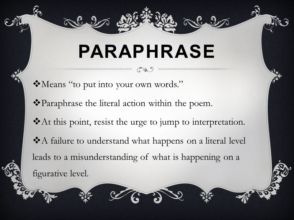 Paraphrase Means to put into your own words.
