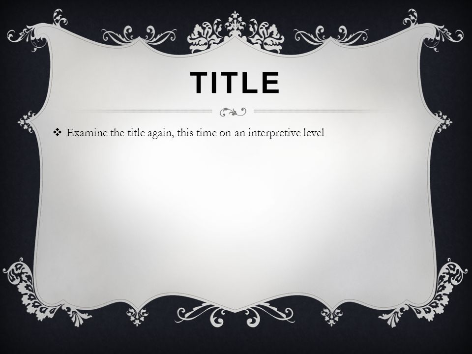 Title Examine the title again, this time on an interpretive level