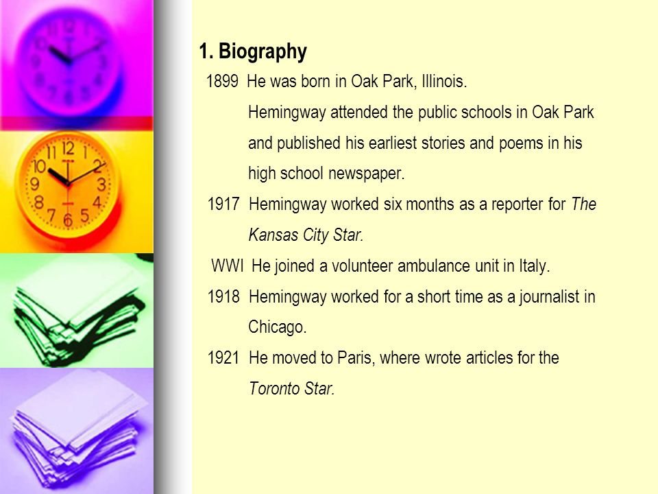 1. Biography Hemingway attended the public schools in Oak Park