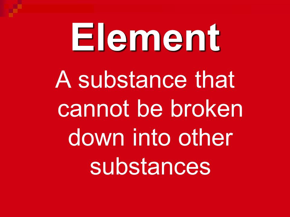A substance that cannot be broken down into other substances