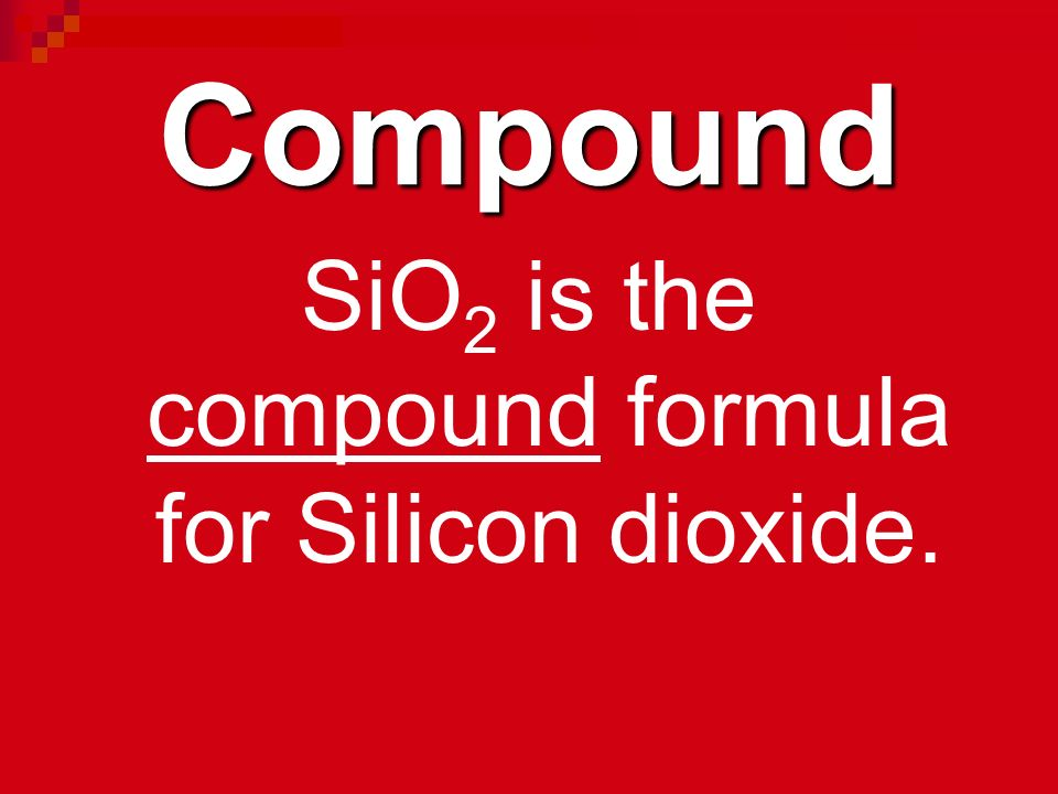 SiO2 is the compound formula for Silicon dioxide.