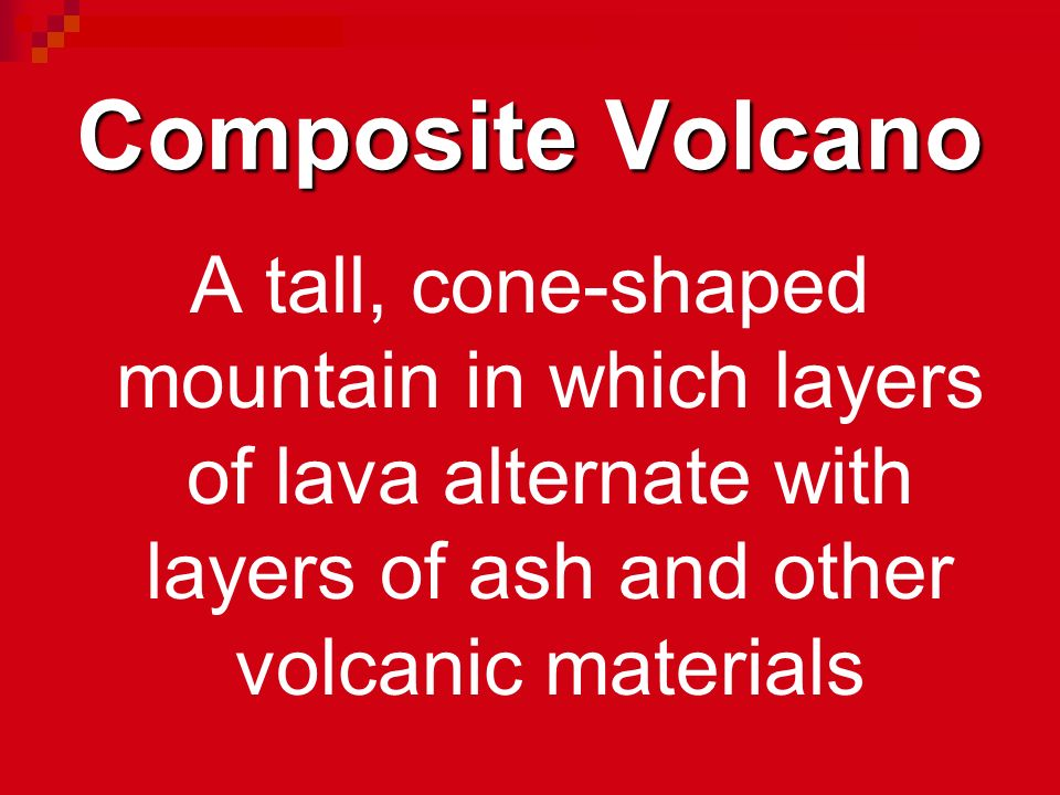 Composite Volcano A tall, cone-shaped mountain in which layers of lava alternate with layers of ash and other volcanic materials.