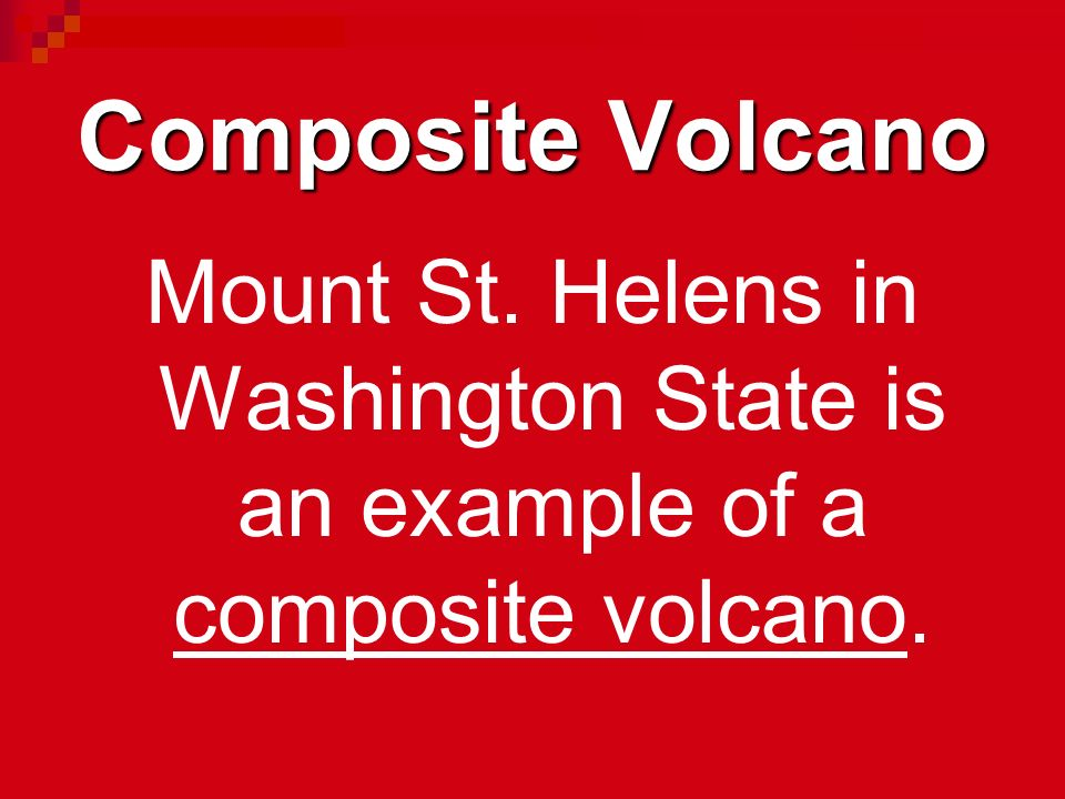 Composite Volcano Mount St. Helens in Washington State is an example of a composite volcano.