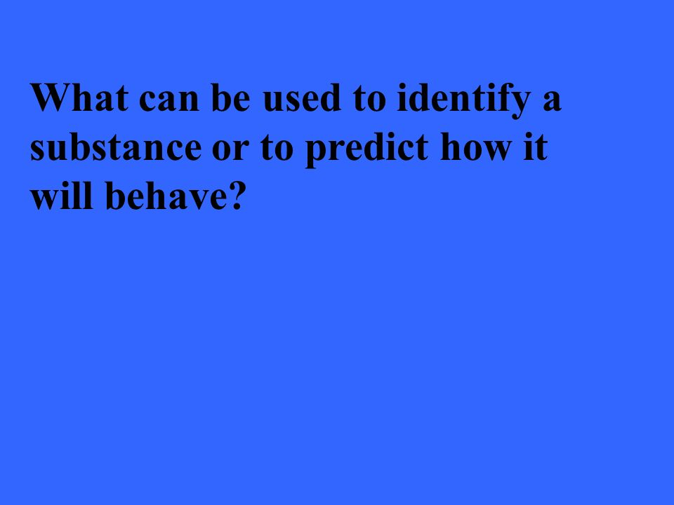 What can be used to identify a substance or to predict how it will behave