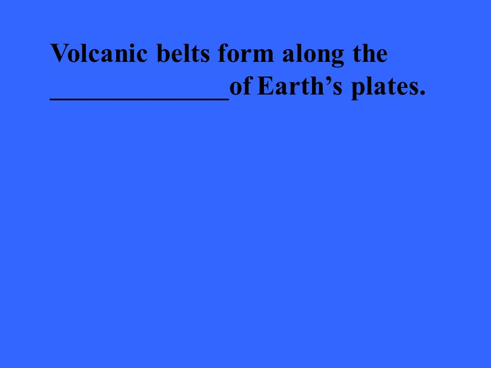 Volcanic belts form along the _____________of Earth's plates.