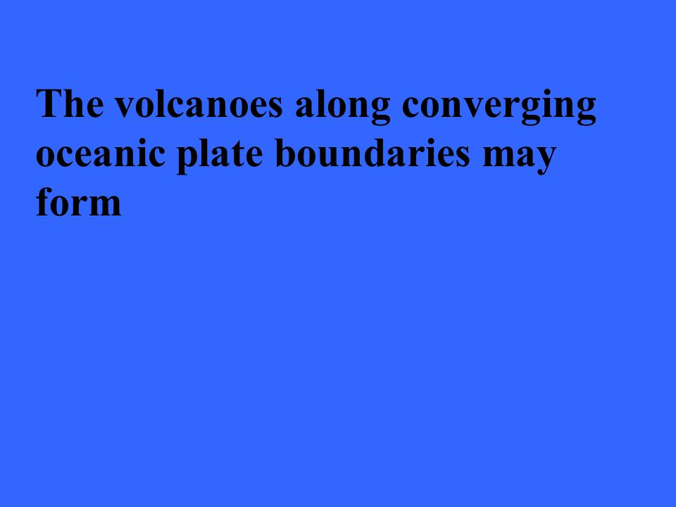 The volcanoes along converging oceanic plate boundaries may form