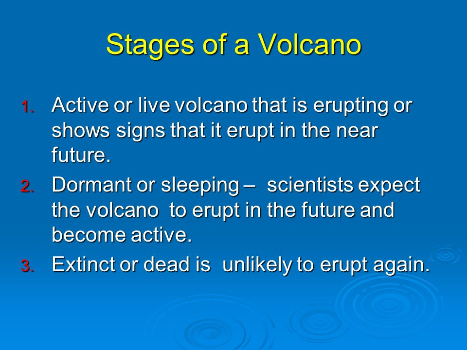 Stages of a Volcano Active or live volcano that is erupting or shows signs that it erupt in the near future.