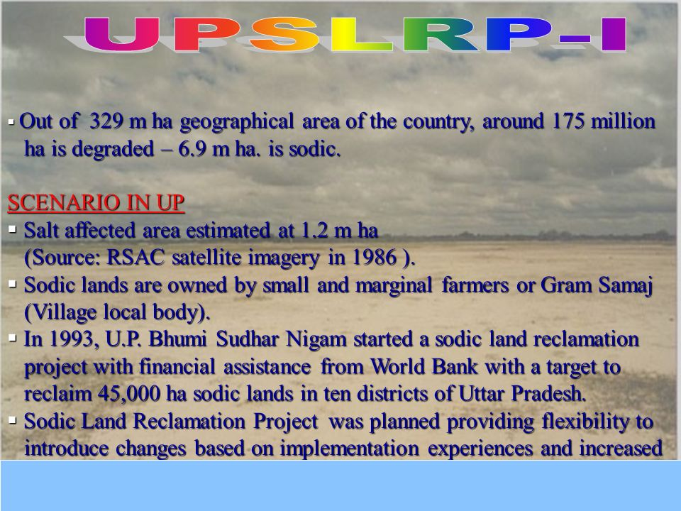 UPSLRP-I ha is degraded – 6.9 m ha. is sodic. SCENARIO IN UP