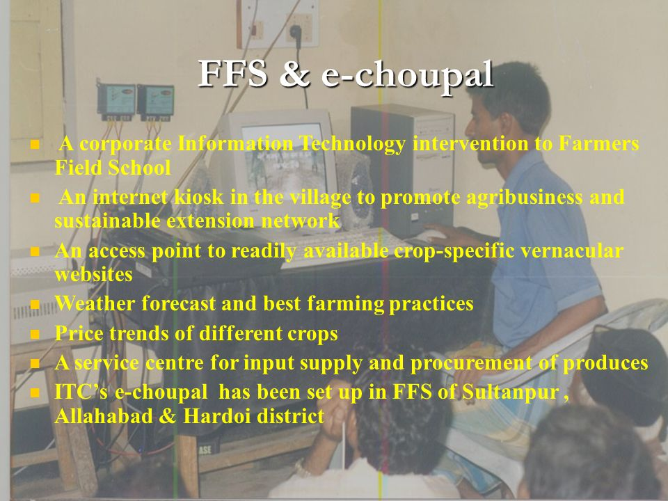 FFS & e-choupal A corporate Information Technology intervention to Farmers Field School.