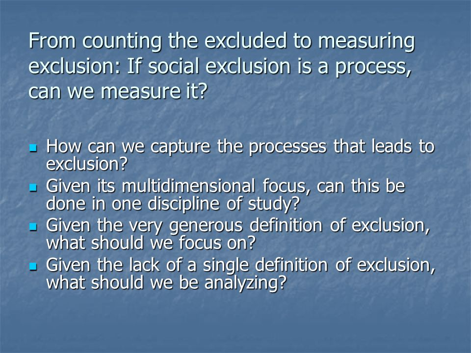 From counting the excluded to measuring exclusion: If social exclusion is a process, can we measure it