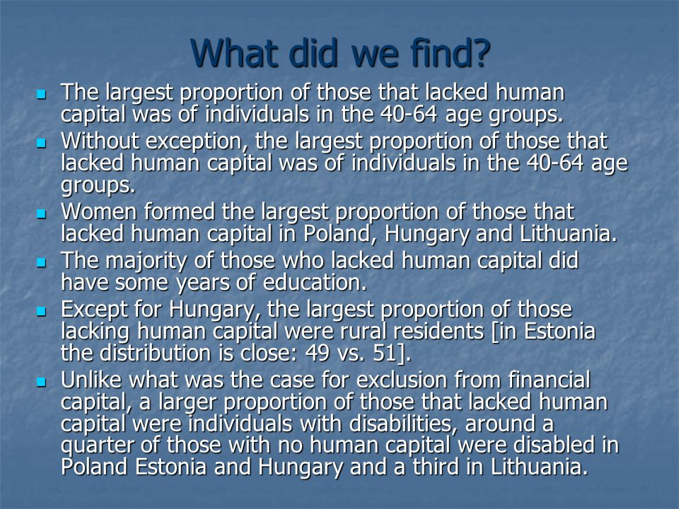 What did we find The largest proportion of those that lacked human capital was of individuals in the 40-64 age groups.