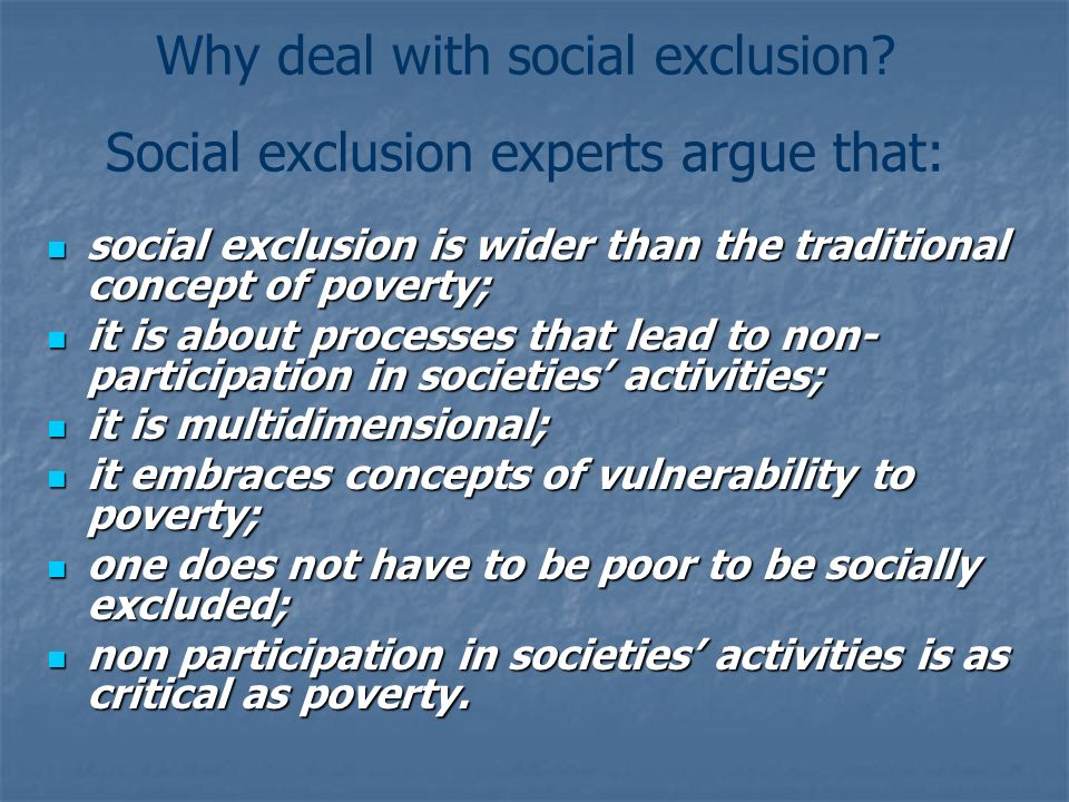 Why deal with social exclusion Social exclusion experts argue that: