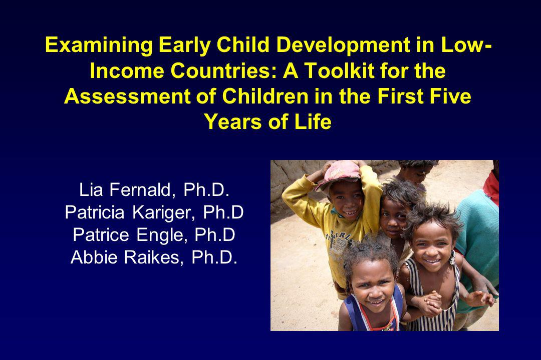 Examining Early Child Development in Low-Income Countries: A Toolkit for the Assessment of Children in the First Five Years of Life