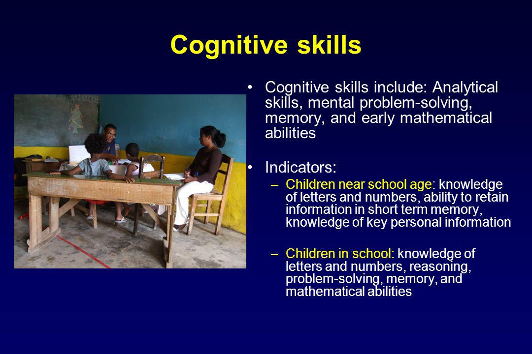 Cognitive skills Cognitive skills include: Analytical skills, mental problem-solving, memory, and early mathematical abilities.