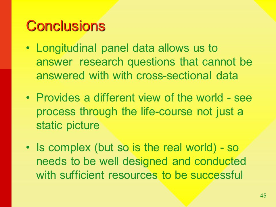 Conclusions Longitudinal panel data allows us to answer research questions that cannot be answered with with cross-sectional data.