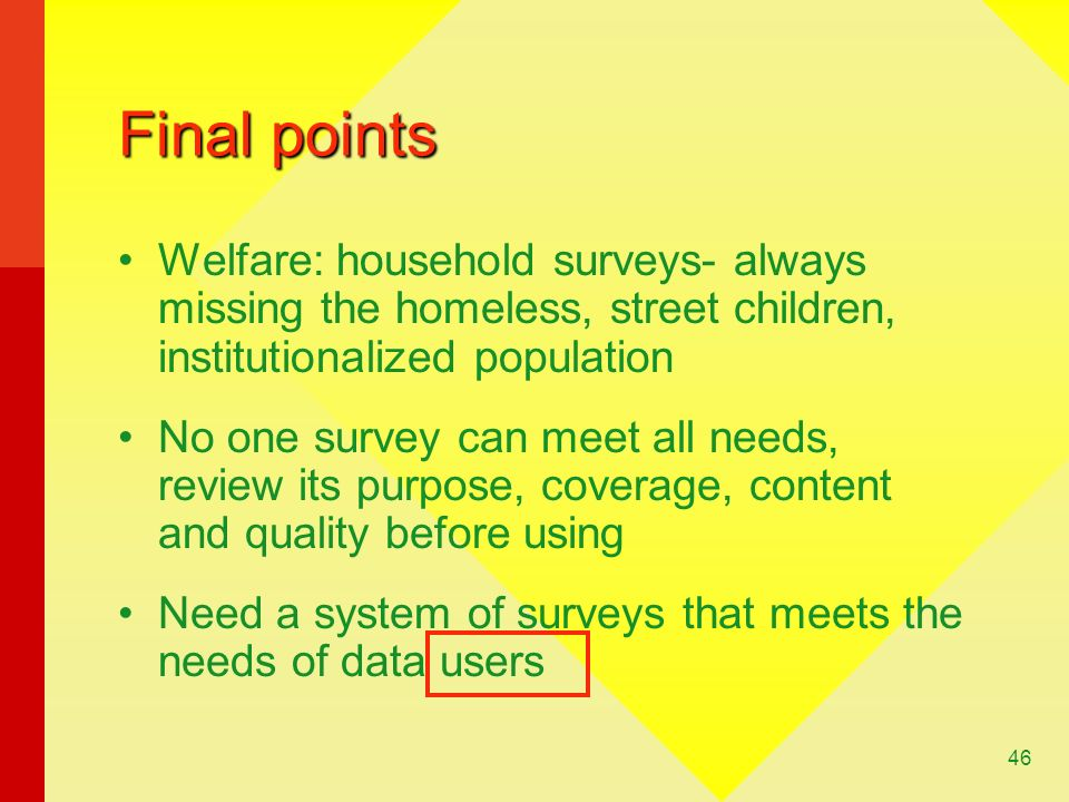 Final points Welfare: household surveys- always missing the homeless, street children, institutionalized population.