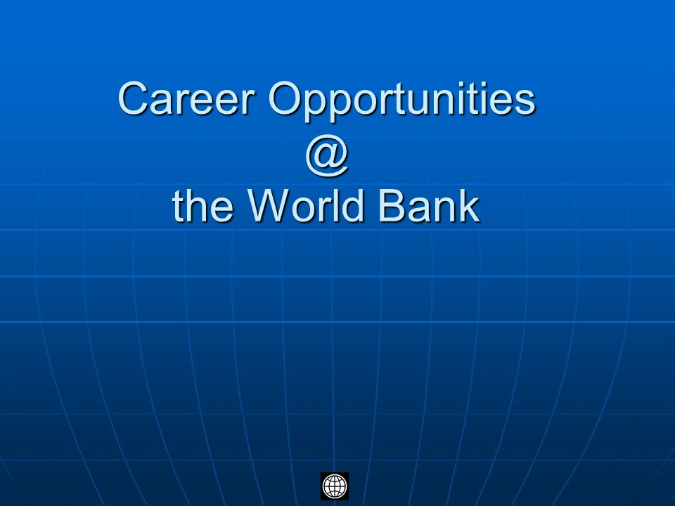 Career Opportunities @ the World Bank