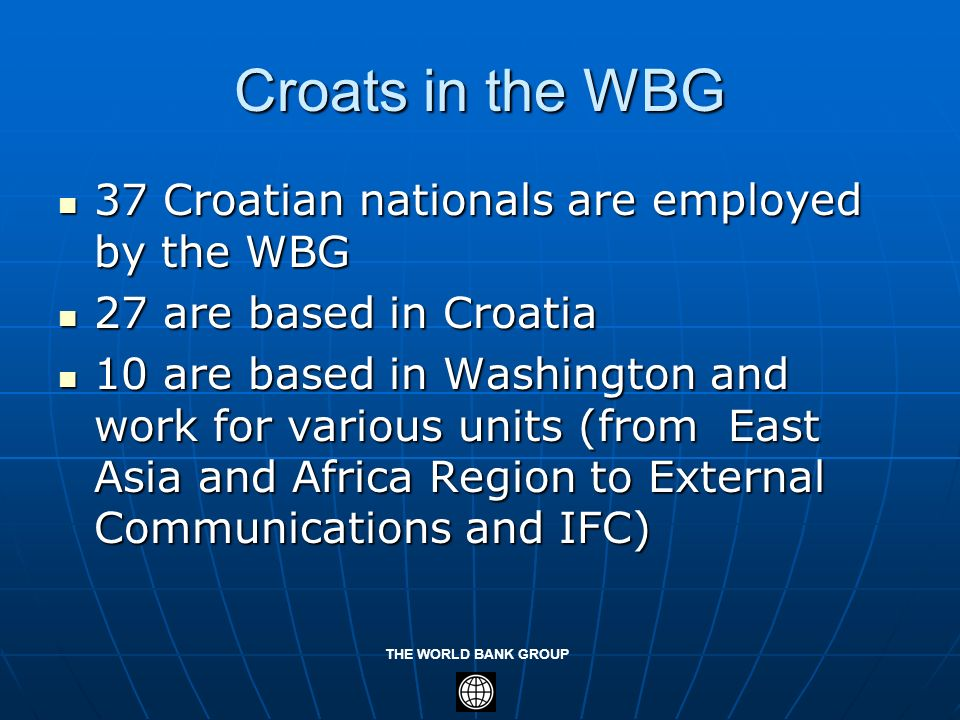 Croats in the WBG 37 Croatian nationals are employed by the WBG
