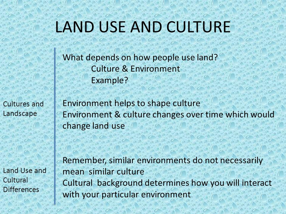 LAND USE AND CULTURE What depends on how people use land