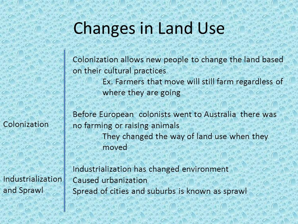 Changes in Land Use Colonization allows new people to change the land based on their cultural practices.