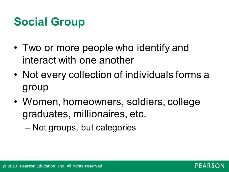 Social Group Two or more people who identify and interact with one another. Not every collection of individuals forms a group.
